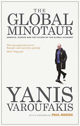 The Global Minotaur: America, Europe and the Future of the Global Economy by Yanis Varoufakis