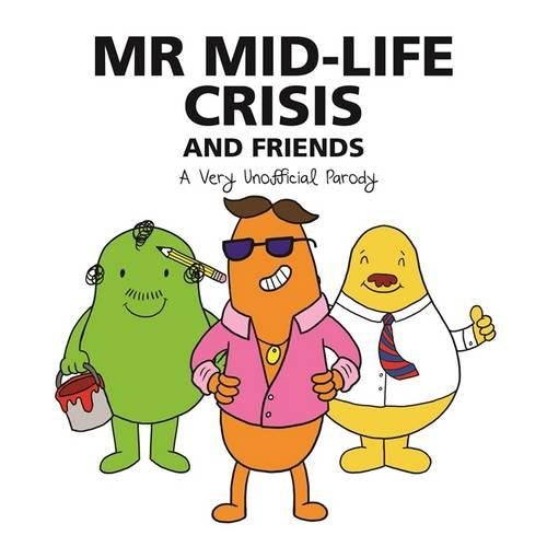 Mr Mid-Life Crisis and Friends: A Very Unofficial Parody by