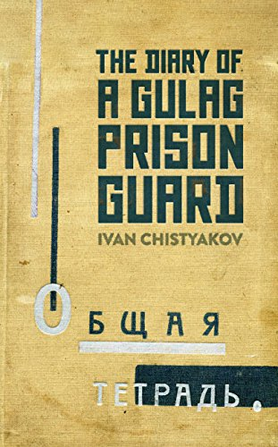 The Diary of a Gulag Prison Guard by Ivan Chistyakov