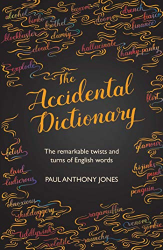 Accidental Dictionary: The Surprising Twists and Turns of English Words by Paul Anthony Jones