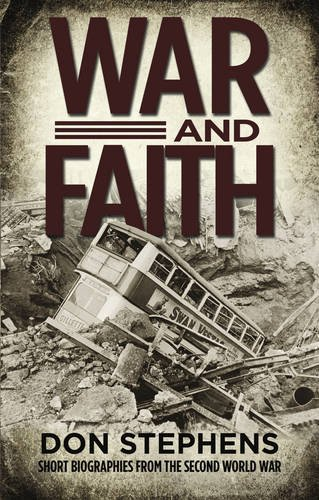 War and Faith: Short Biographies from the Second World War by Don Stephens