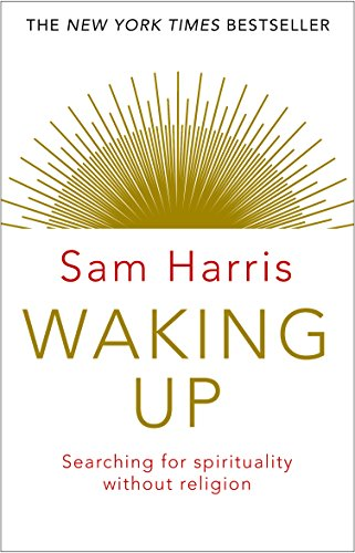 Waking Up: Searching for Spirituality Without Religion by Sam Harris