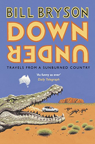 Down Under: Travels in a Sunburned Country by Bill Bryson