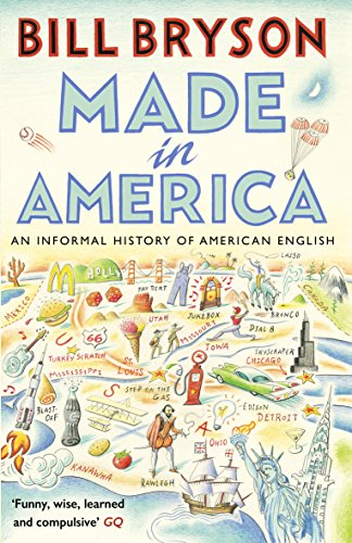 Made In America: An Informal History of American English by Bill Bryson