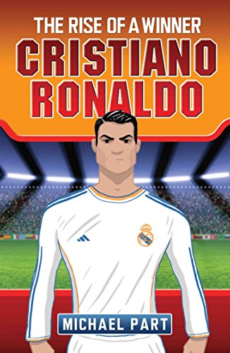 Cristiano Ronaldo: The Rise of a Winner by Michael Part