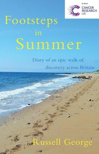 Footsteps in Summer: Diary of an Epic Walk of Discovery Across Britain by Russell George