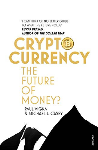 Cryptocurrency: How Bitcoin and Digital Money are Challenging the Global Economic Order by Paul Vigna