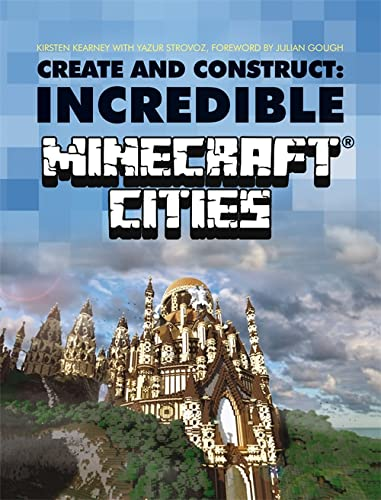 Create & Construct Incredible Minecraft Cities by Kirsten Kearney