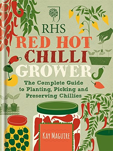 RHS Red Hot Chilli Grower: The Complete Guide to Planting, Picking and Preserving Chillies by Kay Maguire