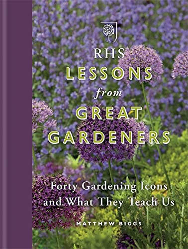 RHS Lessons from Great Gardeners: Forty Gardening Icons and What They Teach Us by Matthew Biggs