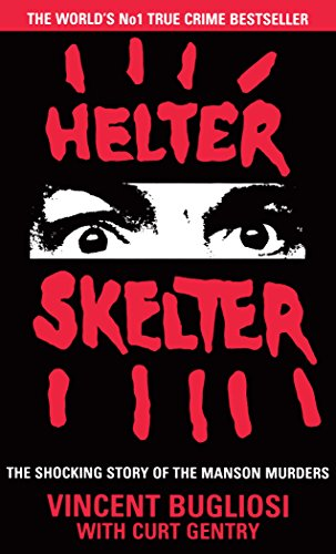Helter Skelter: The True Story of the Manson Murders by Curt Gentry