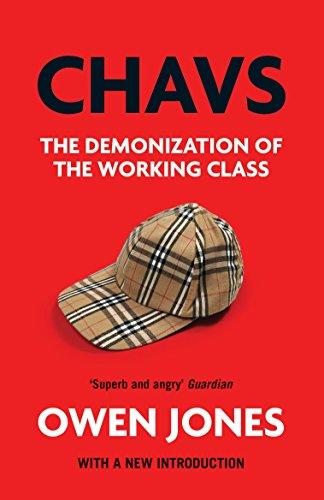 Chavs: The Demonization of the Working Class by Owen Jones