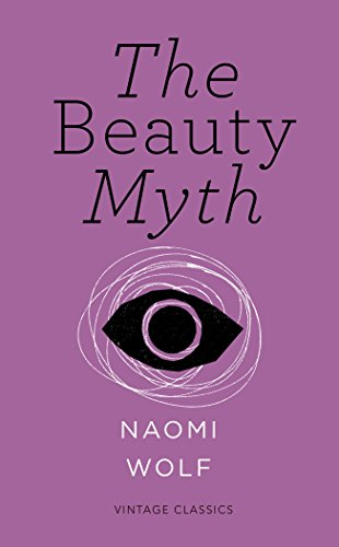 The Beauty Myth (Vintage Feminism Short Edition): How Images of Beauty are Used Against Women by Naomi Wolf