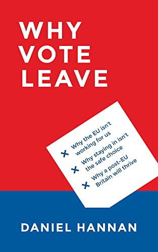 Why Vote Leave by Daniel Hannan