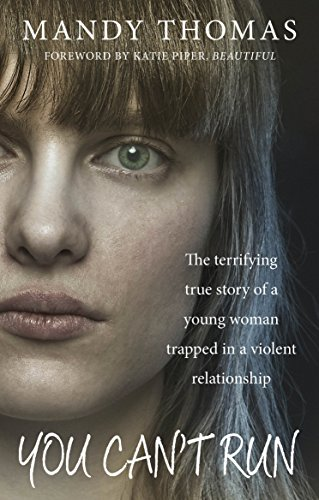 You Can't Run: The Terrifying True Story of a Young Woman Trapped in a Violent Relationship by Mandy Thomas