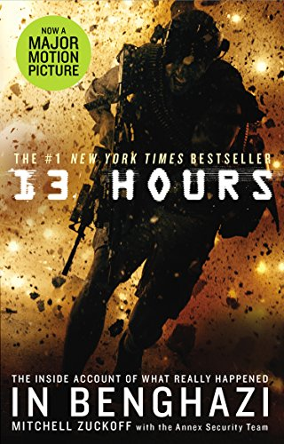 13 Hours: The Explosive Inside Story of How Six Men Fought off the Benghazi Terror Attack by Mitchell Zuckoff