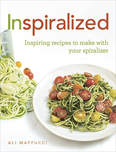 Inspiralized: Inspiring Recipes to Make with Your Spiralizer by Ali Maffucci