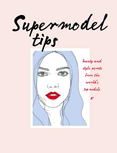 Supermodel Tips: Runway Secrets from the World's Top Models by Carly Hobbs