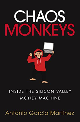 Chaos Monkeys: Inside the Silicon Valley Money Machine by Antonio Garcia Martinez