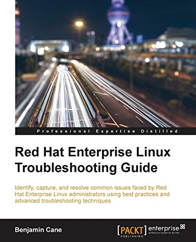 Red Hat Enterprise Linux Troubleshooting Guide by Benjamin Cane