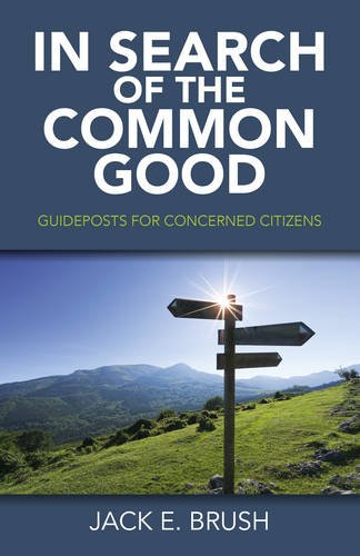 In Search of the Common Good: Guideposts for Concerned Citizens by Jack E. Brush