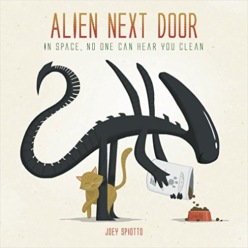 Alien Next Door: In Space, No One Can Hear You Clean by Joey Spiotto