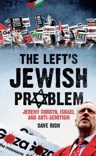 The Left's Jewish Problem: Jeremy Corbyn, Israel and Anti-Semitism by Dave Rich