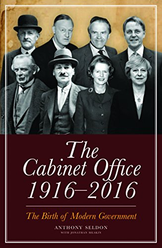Cabinet Office, 1916-2016: The Birth of Modern Government by Anthony Seldon