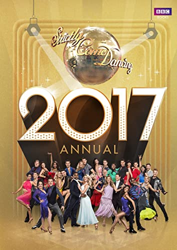 Official Strictly Come Dancing Annual 2017: The Official Companion to the Hit BBC Series by Alison Maloney