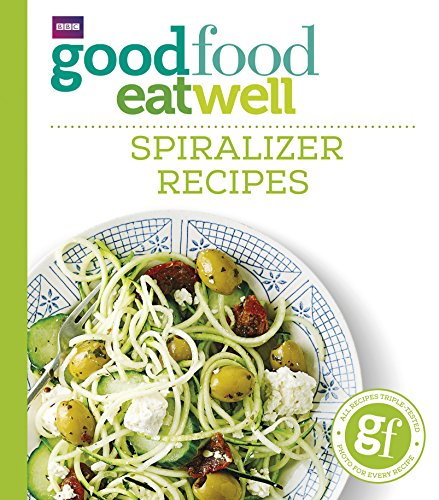 Good Food Eat Well: Spiralizer Recipes by Good Food Guides