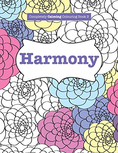 Completely Calming Colouring Book 3: Harmony by Elizabeth James (University of Sussex)