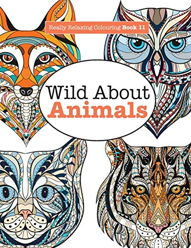 Really Relaxing Colouring Book 11: Wild about Animals by Elizabeth James