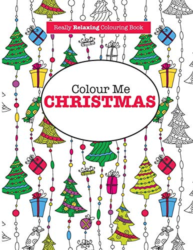 Colour Me Christmas ( a Really Relaxing Colouring Book) by Elizabeth James