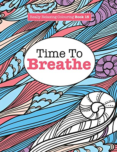 Really Relaxing Colouring Book 15: Time to Breathe by Elizabeth James