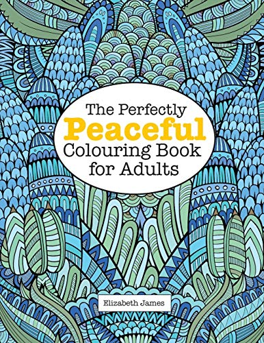 The Perfectly Peaceful Colouring Book for Adults by Elizabeth James (University of Sussex)