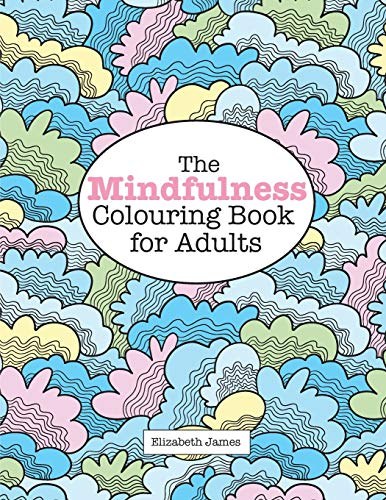 The Mindfulness Colouring Book for Adults by Elizabeth James (University of Sussex)