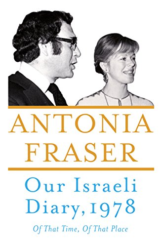 Our Israeli Diary: Of That Time, of That Place by Antonia Fraser