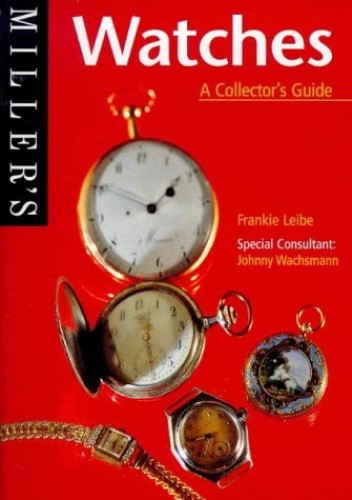 Miller's Watches: A Collector's Guide by Frankie Leibe