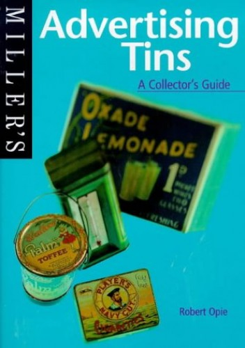 Miller's Advertising Tins: A Collector's Guide by Robert Opie