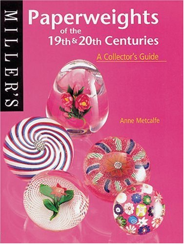 Paperweights of the 19th and 20th Centuries: A Collector's Guide by Anne Metcalfe