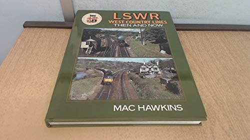 LSWR West Country Lines: Then and Now by Mac Hawkins