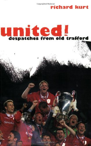 United!: Despatches from Old Trafford by Richard Kurt