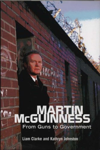Martin McGuinness: From Guns to Government by Liam Clarke