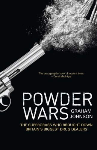 Powder Wars: The Supergrass Who Brought Down Britain's Biggest Drug Dealers by Graham Johnson