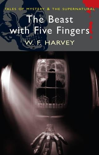 The Beast with Five Fingers: Supernatural Stories by W. F. Harvey