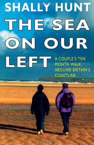 The Sea on Our Left: Couple's Ten Month Walk Around Britain's Coastline by Shally Hunt