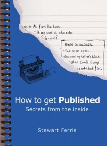 How to Get Published: Secrets from the Inside by Stewart Ferris