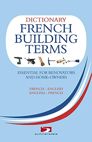 A Dictionary of French Building Terms: Essential for Renovators, Builders and Home-owners by Richard Wiles