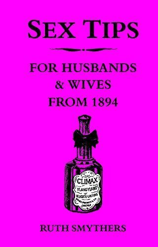 Sex Tips for Husbands and Wives from 1894 by Ruth Smythers