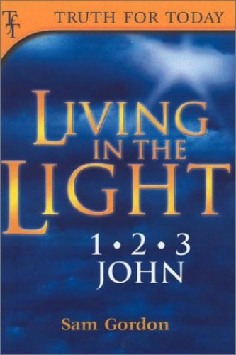 Living in the Light: 1, 2, 3 John by Samuel Gordon